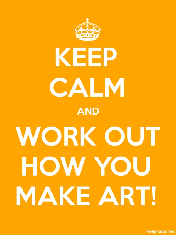 KEEP CALM AND WORK OUT HOW YOU MAKE ART! - white/orange - Default (600x800)