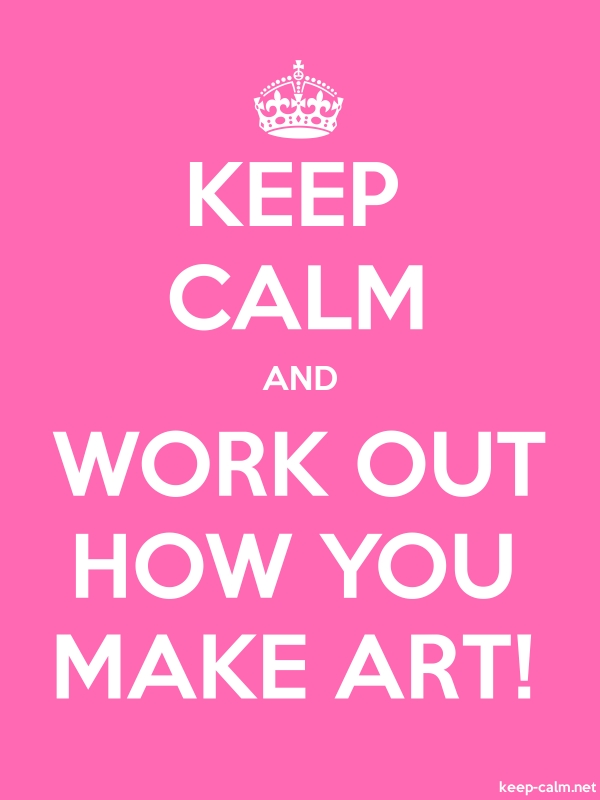 KEEP CALM AND WORK OUT HOW YOU MAKE ART! - white/pink - Default (600x800)