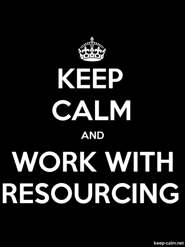 KEEP CALM AND WORK WITH RESOURCING - white/black - Default (600x800)