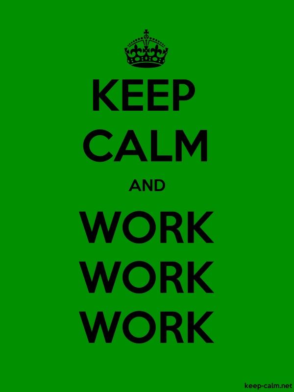 KEEP CALM AND WORK WORK WORK - black/green - Default (600x800)