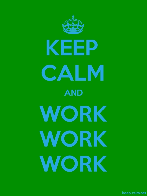 KEEP CALM AND WORK WORK WORK - blue/green - Default (600x800)