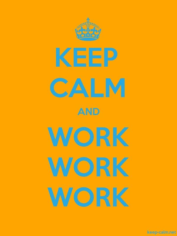 KEEP CALM AND WORK WORK WORK - blue/orange - Default (600x800)