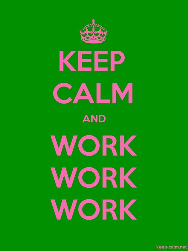 KEEP CALM AND WORK WORK WORK - pink/green - Default (600x800)