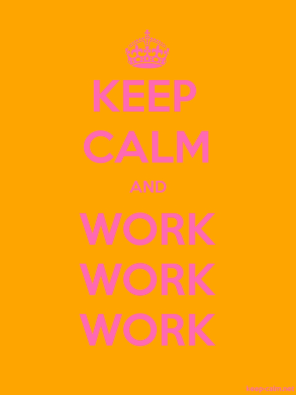 KEEP CALM AND WORK WORK WORK - pink/orange - Default (600x800)