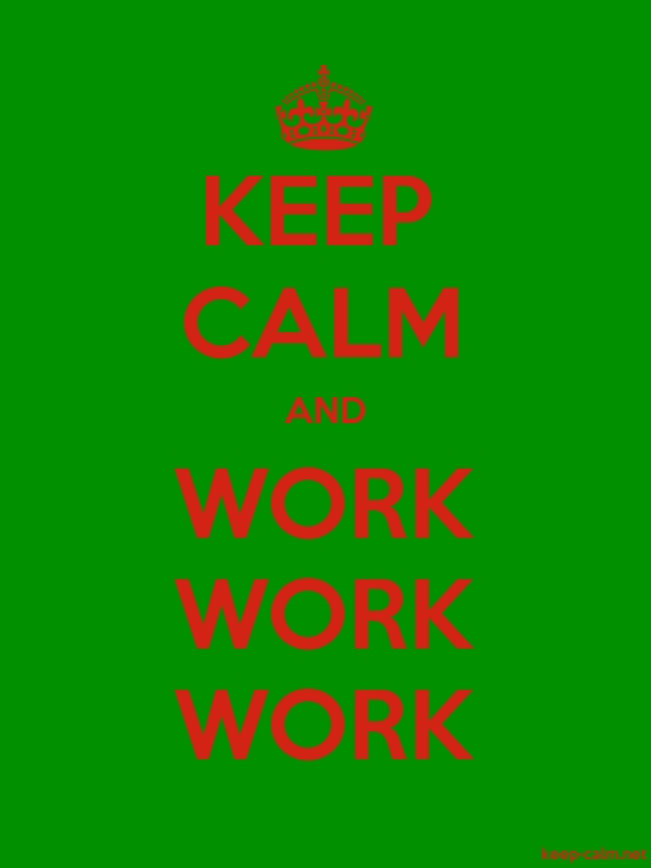 KEEP CALM AND WORK WORK WORK - red/green - Default (600x800)