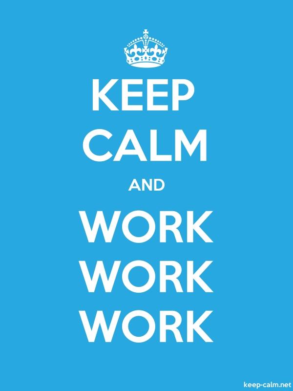 KEEP CALM AND WORK WORK WORK - white/blue - Default (600x800)