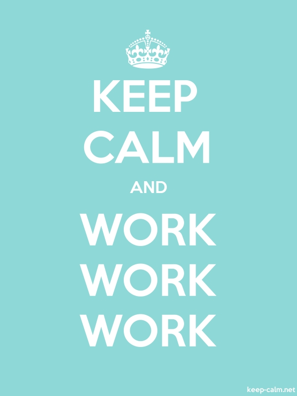KEEP CALM AND WORK WORK WORK - white/lightblue - Default (600x800)