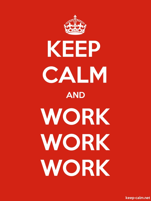KEEP CALM AND WORK WORK WORK - white/red - Default (600x800)