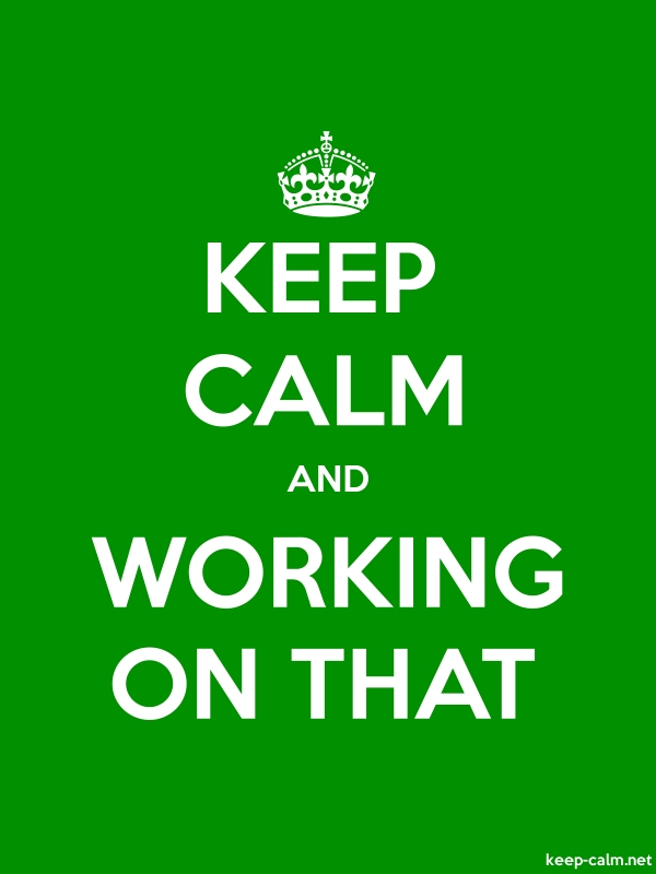 KEEP CALM AND WORKING ON THAT - white/green - Default (600x800)