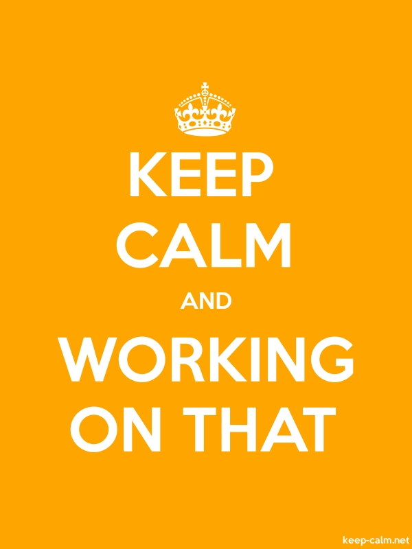 KEEP CALM AND WORKING ON THAT - white/orange - Default (600x800)