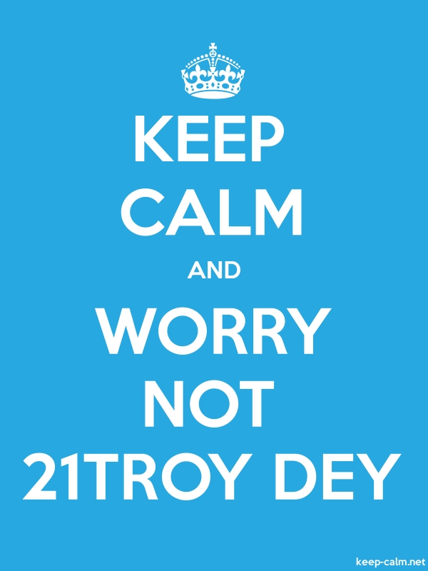 KEEP CALM AND WORRY NOT 21TROY DEY - white/blue - Default (600x800)