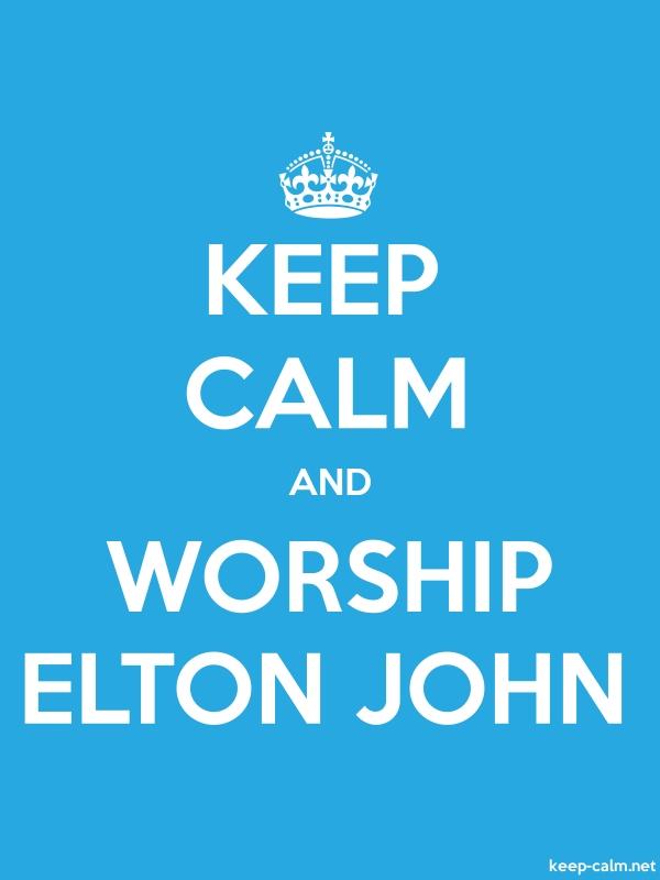 KEEP CALM AND WORSHIP ELTON JOHN - white/blue - Default (600x800)