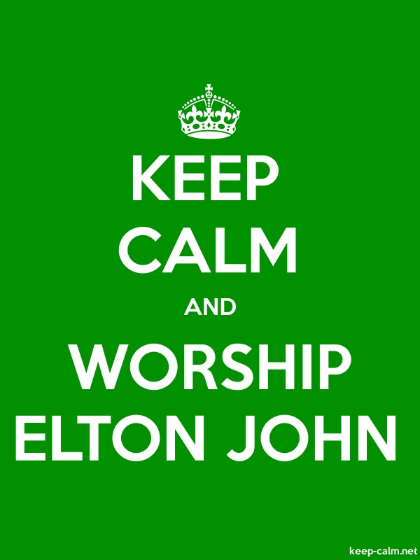 KEEP CALM AND WORSHIP ELTON JOHN - white/green - Default (600x800)