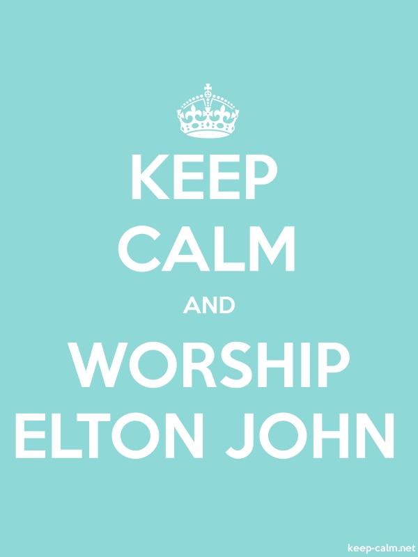 KEEP CALM AND WORSHIP ELTON JOHN - white/lightblue - Default (600x800)