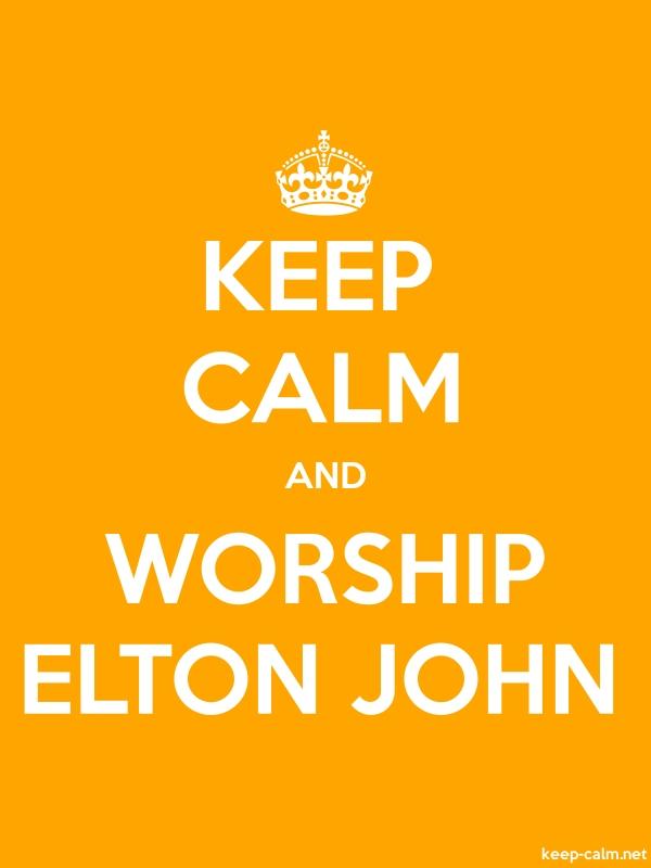 KEEP CALM AND WORSHIP ELTON JOHN - white/orange - Default (600x800)
