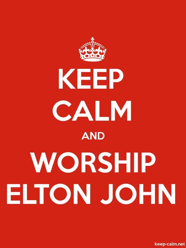 KEEP CALM AND WORSHIP ELTON JOHN - white/red - Default (600x800)