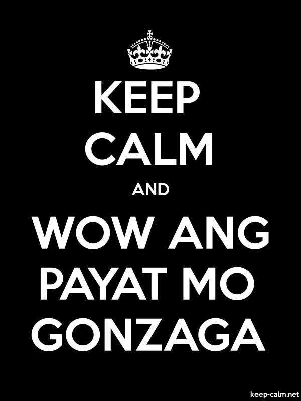 KEEP CALM AND WOW ANG PAYAT MO GONZAGA - white/black - Default (600x800)