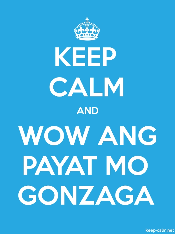 KEEP CALM AND WOW ANG PAYAT MO GONZAGA - white/blue - Default (600x800)