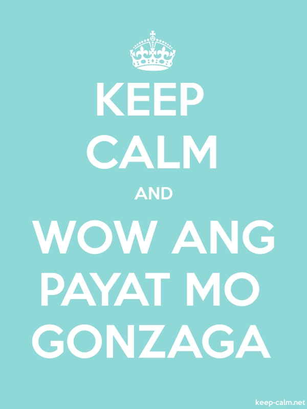 KEEP CALM AND WOW ANG PAYAT MO GONZAGA - white/lightblue - Default (600x800)