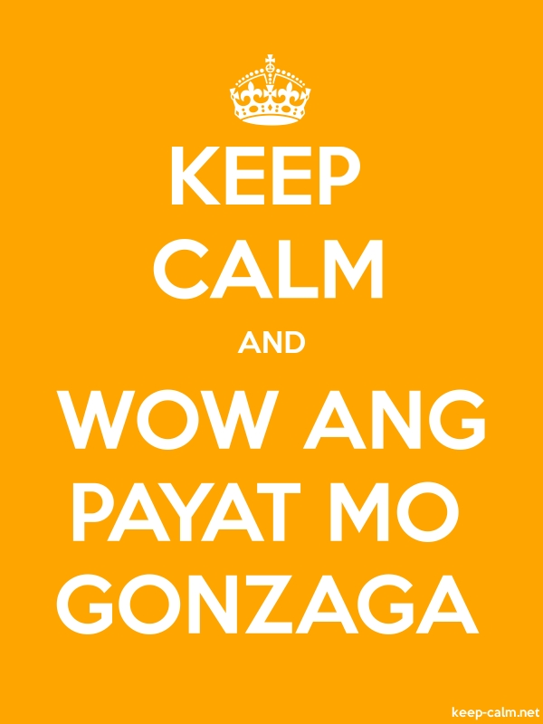 KEEP CALM AND WOW ANG PAYAT MO GONZAGA - white/orange - Default (600x800)