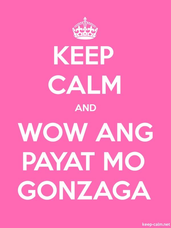 KEEP CALM AND WOW ANG PAYAT MO GONZAGA - white/pink - Default (600x800)