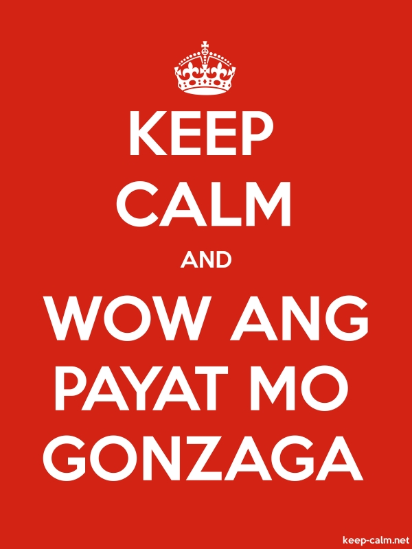 KEEP CALM AND WOW ANG PAYAT MO GONZAGA - white/red - Default (600x800)