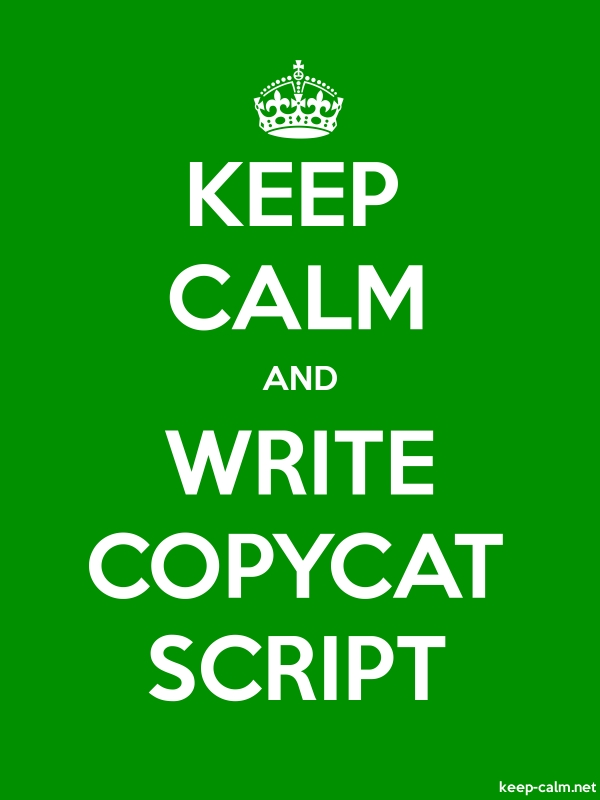 KEEP CALM AND WRITE COPYCAT SCRIPT - white/green - Default (600x800)