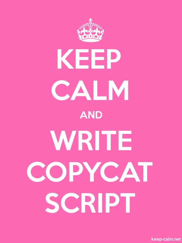 KEEP CALM AND WRITE COPYCAT SCRIPT - white/pink - Default (600x800)