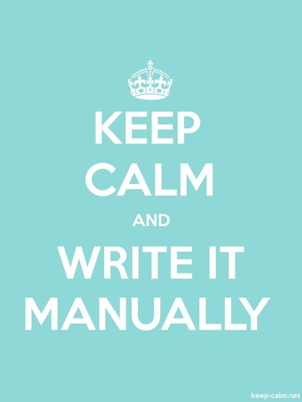 KEEP CALM AND WRITE IT MANUALLY - white/lightblue - Default (600x800)