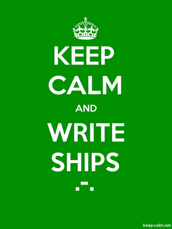 KEEP CALM AND WRITE SHIPS .-. - white/green - Default (600x800)