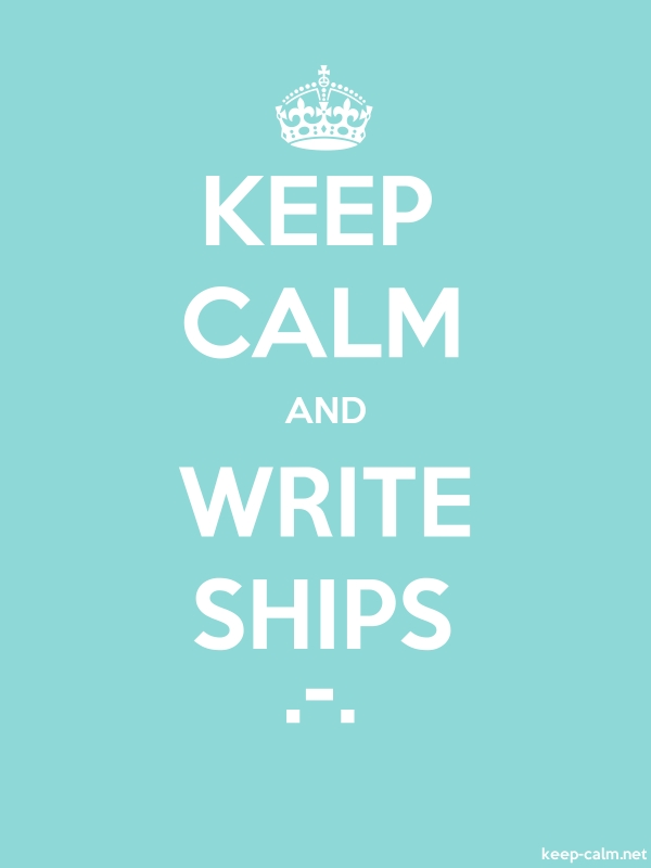 KEEP CALM AND WRITE SHIPS .-. - white/lightblue - Default (600x800)