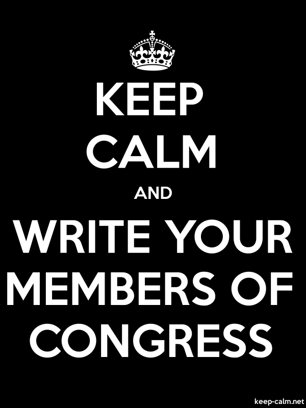 KEEP CALM AND WRITE YOUR MEMBERS OF CONGRESS - white/black - Default (600x800)