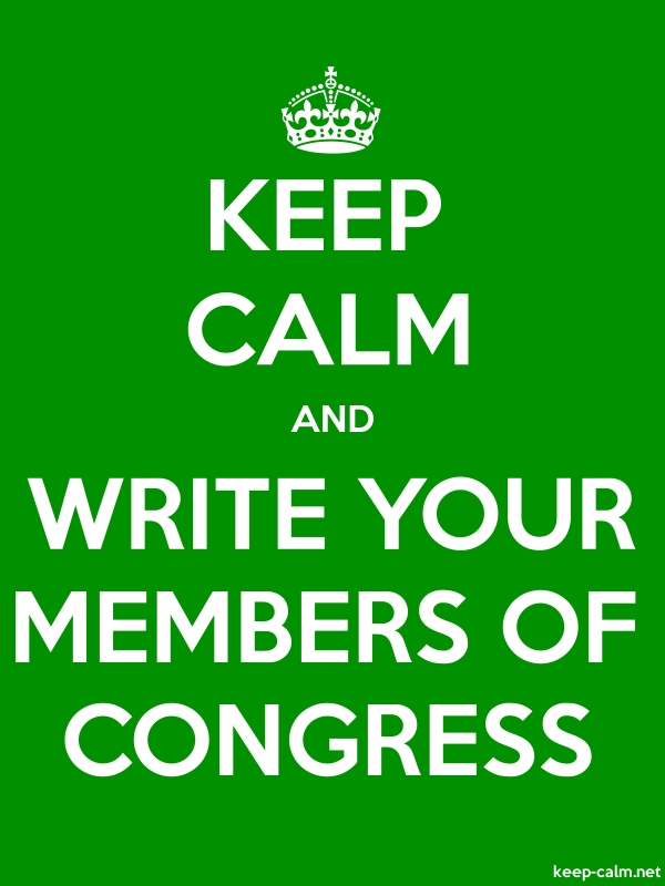 KEEP CALM AND WRITE YOUR MEMBERS OF CONGRESS - white/green - Default (600x800)