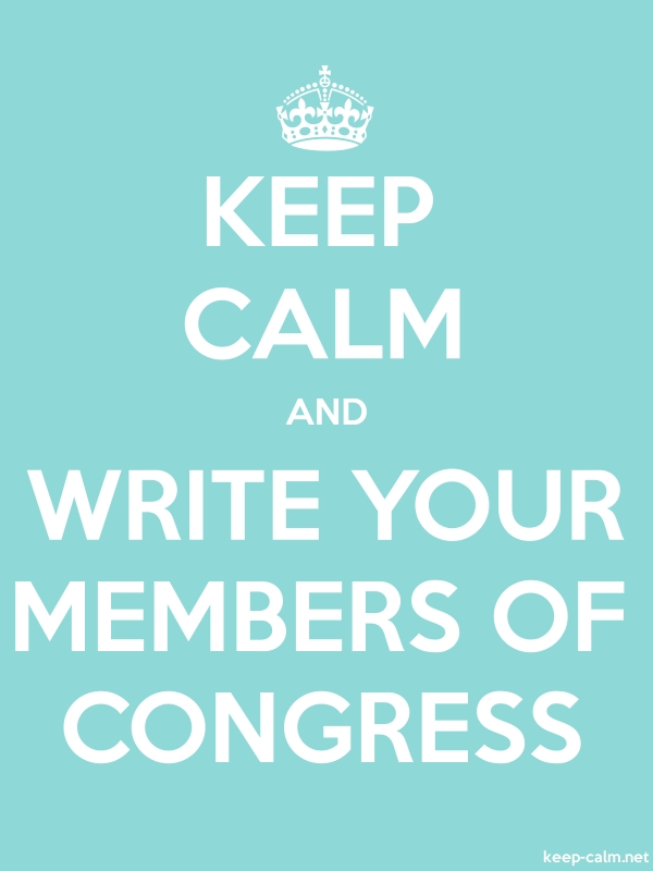 KEEP CALM AND WRITE YOUR MEMBERS OF CONGRESS - white/lightblue - Default (600x800)
