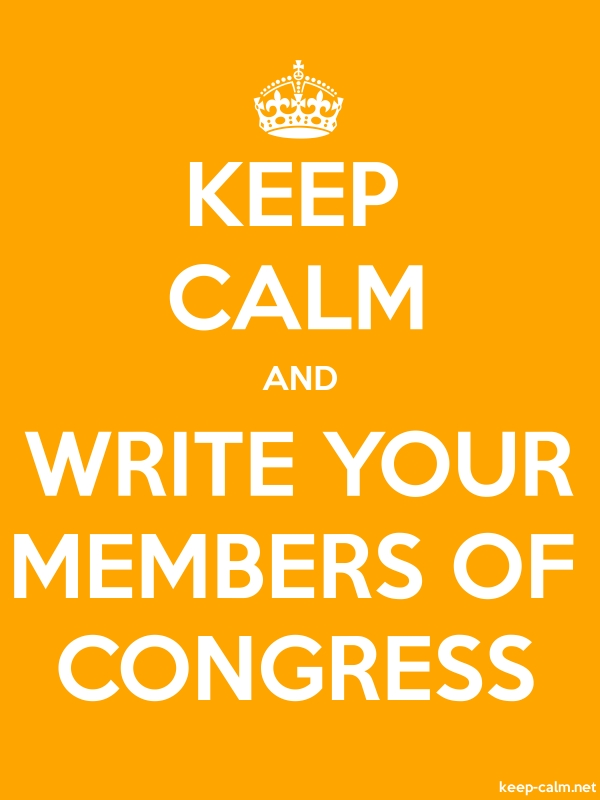 KEEP CALM AND WRITE YOUR MEMBERS OF CONGRESS - white/orange - Default (600x800)