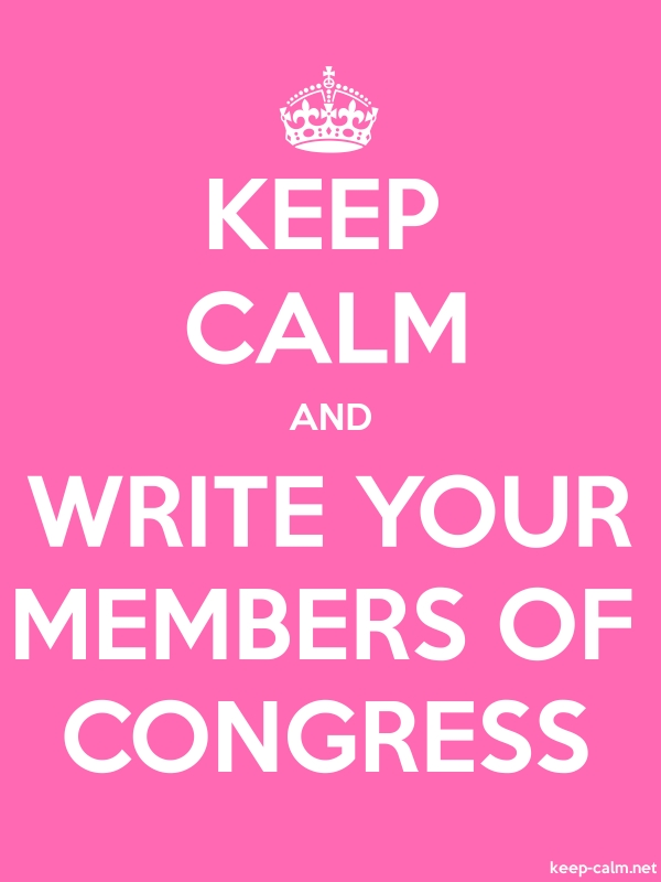 KEEP CALM AND WRITE YOUR MEMBERS OF CONGRESS - white/pink - Default (600x800)