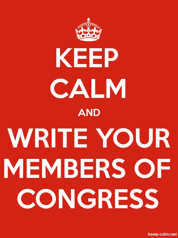 KEEP CALM AND WRITE YOUR MEMBERS OF CONGRESS - white/red - Default (600x800)