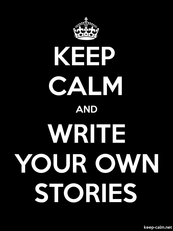 KEEP CALM AND WRITE YOUR OWN STORIES - white/black - Default (600x800)