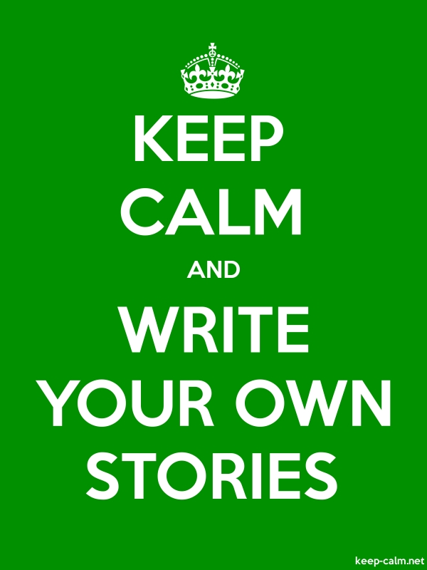 KEEP CALM AND WRITE YOUR OWN STORIES - white/green - Default (600x800)