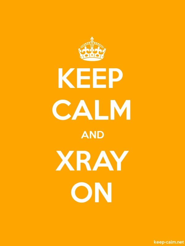 KEEP CALM AND XRAY ON - white/orange - Default (600x800)