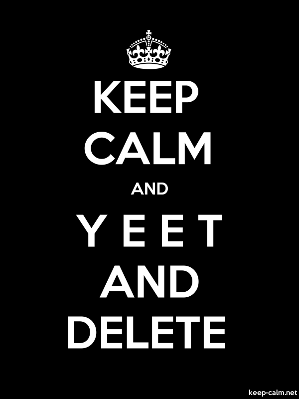 KEEP CALM AND Y E E T AND DELETE - white/black - Default (600x800)