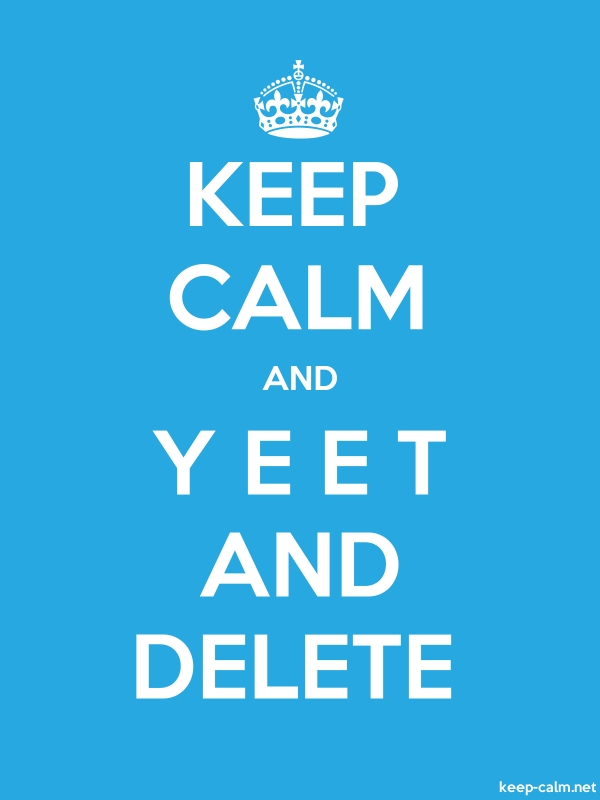 KEEP CALM AND Y E E T AND DELETE - white/blue - Default (600x800)