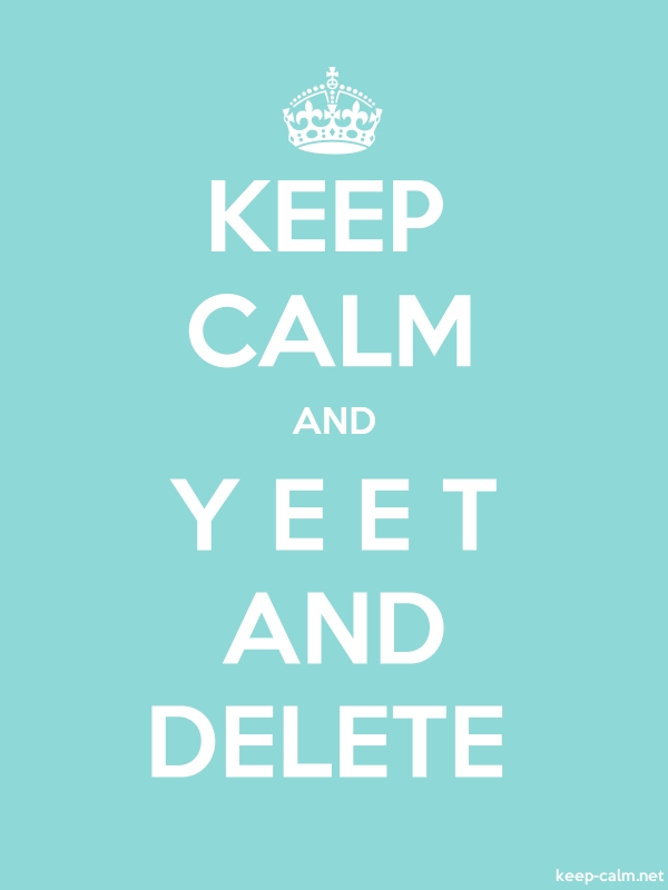 KEEP CALM AND Y E E T AND DELETE - white/lightblue - Default (600x800)