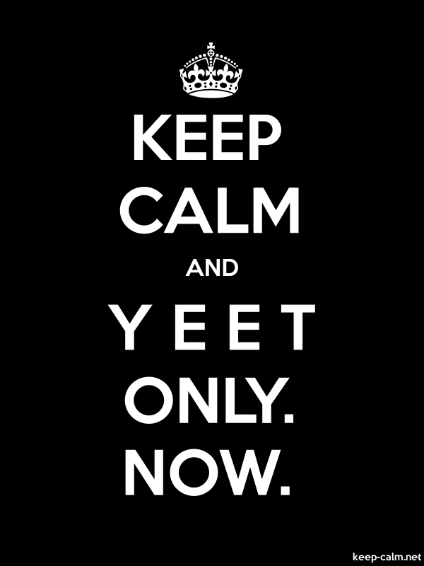 KEEP CALM AND Y E E T ONLY. NOW. - white/black - Default (600x800)