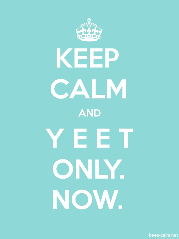 KEEP CALM AND Y E E T ONLY. NOW. - white/lightblue - Default (600x800)