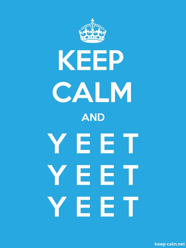 KEEP CALM AND Y E E T Y E E T Y E E T - white/blue - Default (600x800)