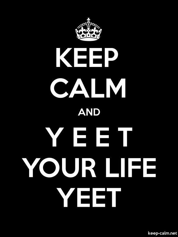 KEEP CALM AND Y E E T YOUR LIFE YEET - white/black - Default (600x800)