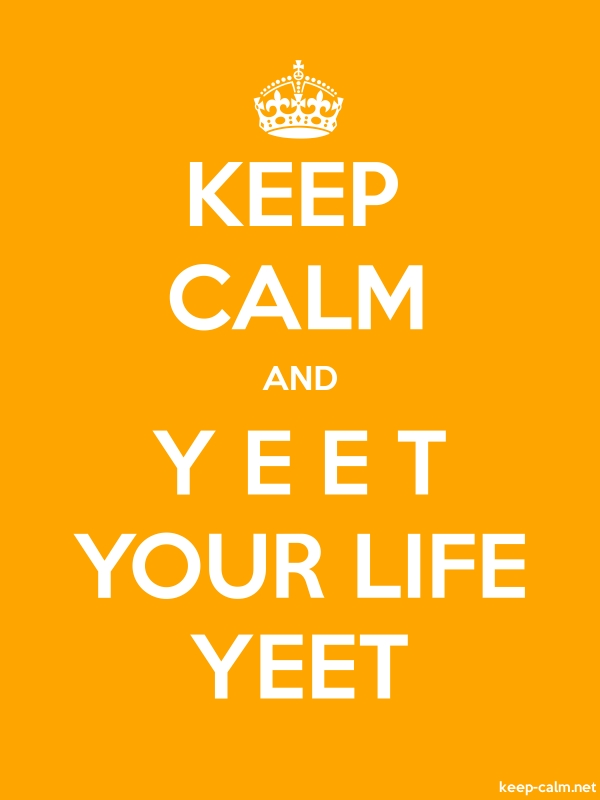 KEEP CALM AND Y E E T YOUR LIFE YEET - white/orange - Default (600x800)