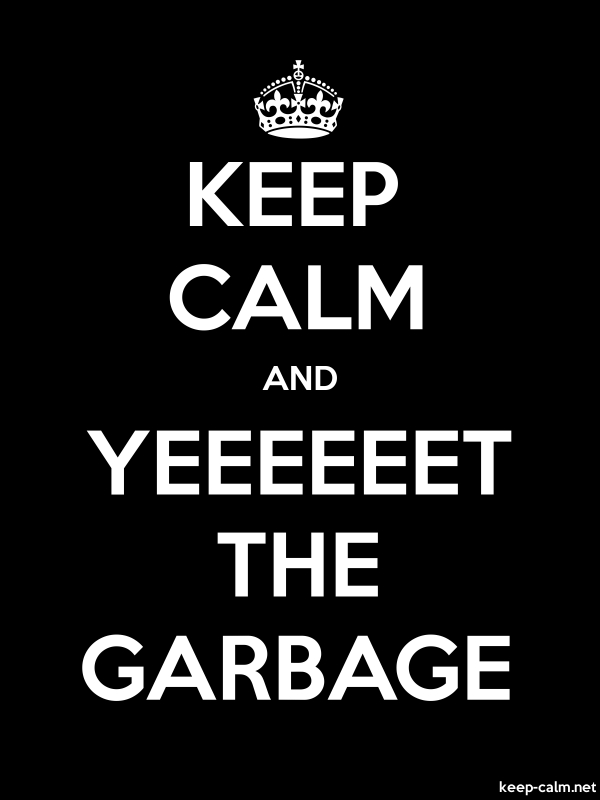 KEEP CALM AND YEEEEEET THE GARBAGE - white/black - Default (600x800)