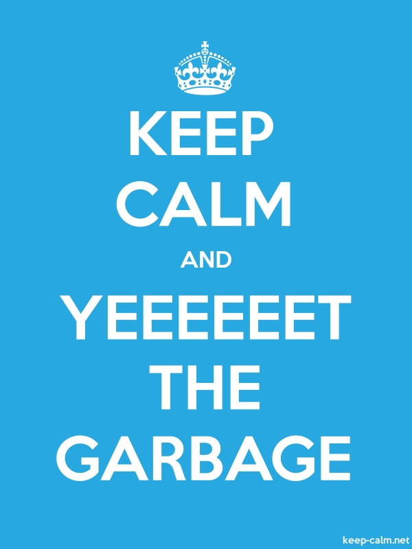 KEEP CALM AND YEEEEEET THE GARBAGE - white/blue - Default (600x800)